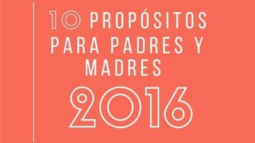 10 Propósitos para el 2016 que todos los padres y madres deberíamos tener